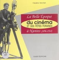 Frédéric Monteil - La belle époque du cinéma et des fêtes foraines à Nantes (1896-1914).