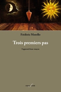 Frédéric Morello - Trois premiers pas - L'apprenti franc-maçon.