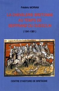 Frédéric Morvan - La chevalerie bretonne au temps de Bertrand du Guesclin (1341-1381) - Les hommes d'armes bretons dans la première phase de la guerre de Cent ans.