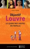Frédéric Morvan - Objectif Louvre - Le guide des visites en famille.