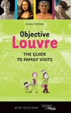Frédéric Morvan - Objective Louvre - The guide to family visits.