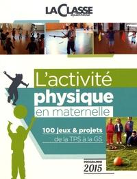 Frédéric Moyence - L'activité physique en maternelle - 100 jeux & projets de la TPS à la GS programme 2015.