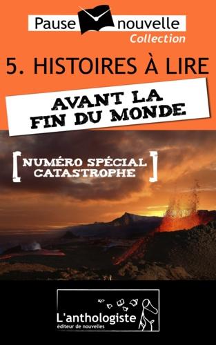 Histoires à lire avant la fin du monde - 10 nouvelles, 10 auteurs - Pause-nouvelle t5