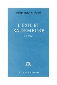 Frédéric Musso - L'exil et sa demeure.