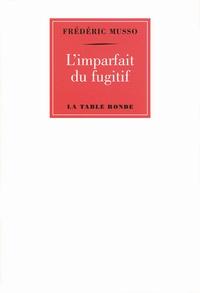 Frédéric Musso - L'imparfait du fugitif.