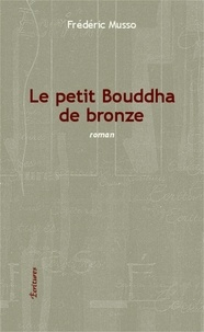 Frédéric Musso - Le petit Bouddha de bronze.