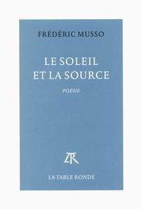 Frédéric Musso - Le soleil et la source.