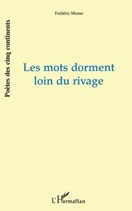 Frédéric Musso - Les mots dorment loin du rivage.