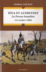 Frédéric Naulet - Iéna et Auerstedt - La Prusse humiliée (14 octobre 1806).