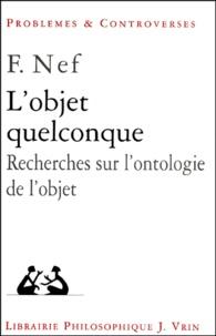 Frédéric Nef - L'objet quelconque. - Recherches sur l'ontologie de l'objet.