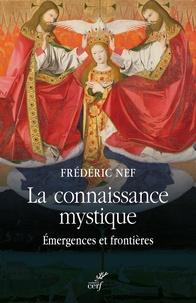 Frédéric Nef - La connaissance mystique - Emergences et frontières.
