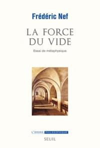 Frédéric Nef - La force du vide - Essai de métaphysique.