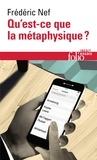 Frédéric Nef - Qu'est-ce que la métaphysique ?.