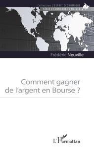 Frédéric Neuville - Comment gagner de l'argent en Bourse ?.