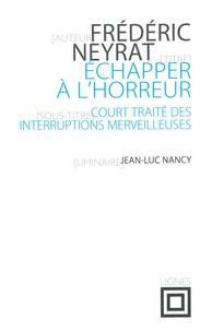 Frédéric Neyrat - Echapper à l'horreur - Court traité des interruptions merveilleuses.