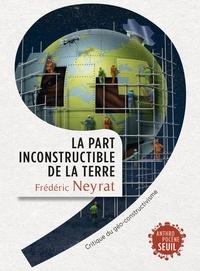 Frédéric Neyrat - La part inconstructible de la Terre - Critique du géo-constructivisme.