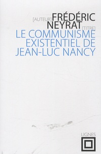 Frédéric Neyrat - Le communisme existentiel de Jean-Luc Nancy.