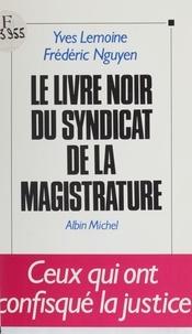Frédéric Nguyen et Yves Lemoine - Le livre noir du syndicat de la magistrature.