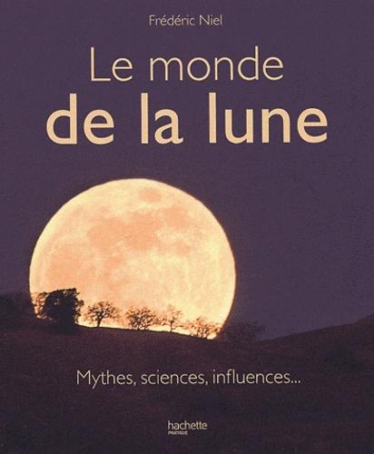 Frédéric Niel - Le monde de la lune - Mythes, sciences, influences....