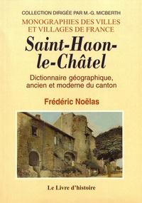 Frédéric Noëlas - Saint-Haon-le-Châtel - Dictionnaire géographique, ancien et moderne du canton.