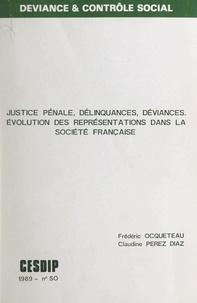 Frédéric Ocqueteau et Claudine Perez Diaz - Justice pénale délinquances, déviances - Évolution des représentations dans la société française.