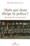 Frédéric Ocqueteau - Mais qui donc dirige la police ? - Sociologie des commissaires.