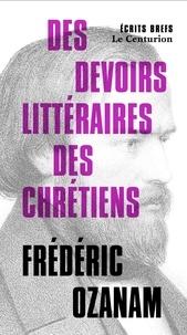 Frédéric Ozanam - Des devoirs littéraires des chrétiens.