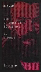 Frédéric Ozanam - Les origines du socialisme suivi Du divorce.