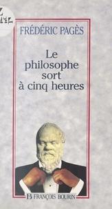 Frédéric Pagès - Le philosophe sort à cinq heures.