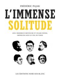 Frédéric Pajak - L'immense solitude - Avec Friedrich Nietzsche et Cesare Pavese, orphelins sous le ciel de Turin.