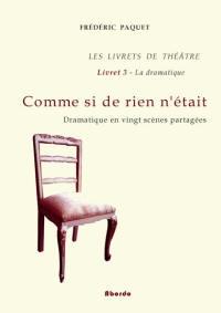 Frédéric Paquet - Comme si de rien n'était - Dramatique en vingt scènes partagées.