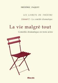 Frédéric Paquet - La vie malgré tout / Comédie dramatique en 3 actes - Les Livrets de Théâtre - Livret 2 -.