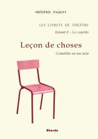 Frédéric Paquet - Leçon de choses / Comédie en un acte - Les Livrets de Théâtre - Livret 1 - La Comédie.