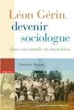 Frédéric Parent - Léon Gérin, devenir sociologue dans un monde en transition.