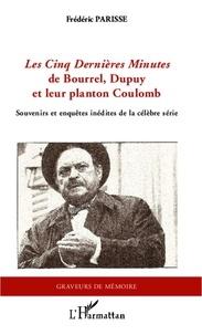 Frédéric Parisse - Les cinq dernières minutes de Bourrel, Dupuy et leur planton Coulomb - Souvenirs et enquêtes inédites de la célèbre série.