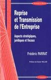 Frédéric Parrat - Reprise et transmission de l'entreprise - Aspects stratégiques, juridiques et fiscaux.