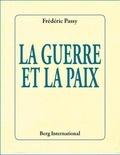 Frédéric Passy - La guerre et la paix.