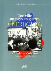 Frédéric Patard - Une ville, un pays en guerre, Cherbourg et le Haut-Contentin, novembre 1918-mai 1944.