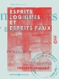 Frédéric Paulhan - Esprits logiques et Esprits faux - Les types intellectuels.