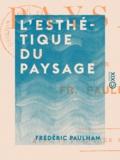 Frédéric Paulhan - L'Esthétique du paysage.