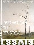 Frédéric Paulhan - L'esthétique du paysage - au moment où se dessine la ville, où s'impose l'impressionnisme, que nous enseignent les Corot, Courbet, Pointelin et tous ceux qui s'obstinent à inventer le paysage dans le visible?.