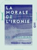 Frédéric Paulhan - La Morale de l'ironie.