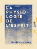 Frédéric Paulhan - La Physiologie de l'esprit.