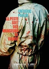 Frédéric Paulin - La peste soit des mangeurs de viande.