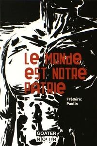 Frédéric Paulin - Le monde est notre patrie.