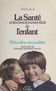 Frédéric Paulus - La Santé et les besoins essentiels de l'enfant - Pour une éducation fondée sur les sensations.