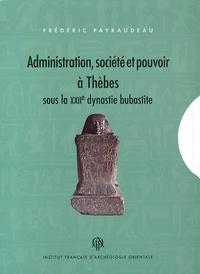 Frédéric Payraudeau - Administration, société et pouvoir à Thèbes sous la XXIIe dynastie bubastite - 2 volumes.