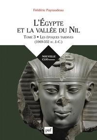 Frédéric Payraudeau - L'Egypte et la vallée du Nil - Tome 3, Les époques tardives (1069-332 av. J.-C.).