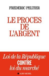 Frédéric Peltier - Le procès de l'argent - Loi de la république contre Loi du marché.