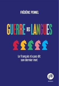 Frédéric Pennel - Guerre des langues - Le français n'a pas dit son dernier mot.